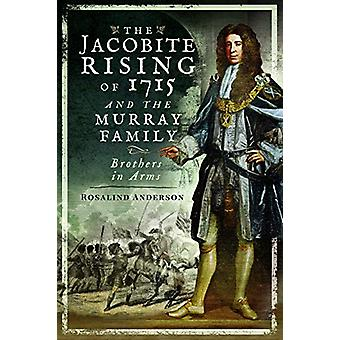 The Jacobite Rising of 1715 and the Murray Family - Brothers in Arms b