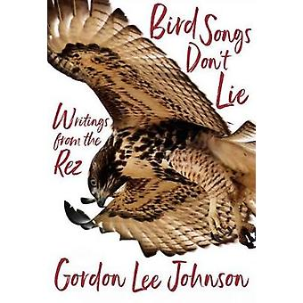 Bird Songs Don't Lie - Writings from the Rez by Gordon Lee Johnson - 9