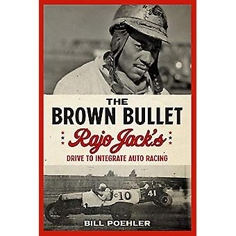 Brown Bullet - Rajo Jack's Drive to Integrate Auto Racing by Bill Poeh