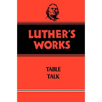 Luther's Works Table Talk - Vol 54 by Helmut T. Lehmann - 978080060354