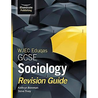 WJEC Eduqas GCSE Sociology Revision Guide by Kathryn Bowman - 9781911