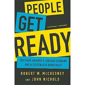 People Get Ready  The Fight Against a Jobless Economy and a Citizenless Democracy by Robert W McChesney & John Nichols