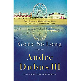 Gone So Long - A Novel by Andre Dubus - 9780393357370 Book