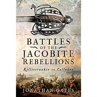 Battles of the Jacobite Rebellions - Killiecrankie to Culloden by Jona
