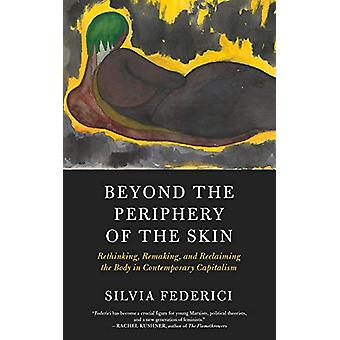 Beyond The Periphery Of The Skin - Rethinking - Remaking - Reclaiming
