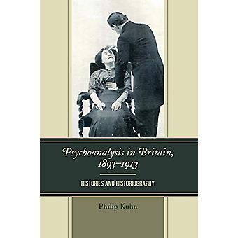 Psychoanalysis in Britain - 1893-1913 - Histories and Historiography b