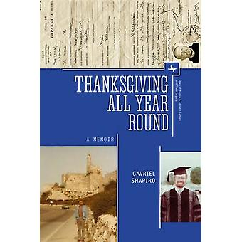 Thanksgiving All Year Round - A Memoir by Gavriel Shapiro - 9781618115