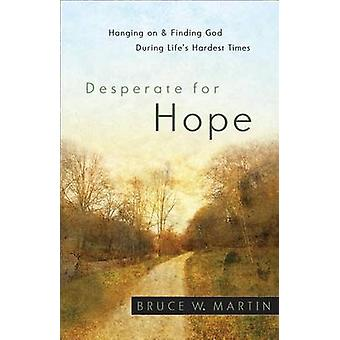 Desperate for Hope - Hanging on and Finding God During Life's Hardest