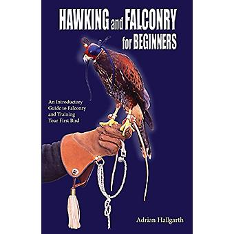Hawking & Falconry for Beginners - An Introductory Guide to Falcon