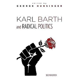 Karl Barth and Radical Politics - Second Edition by George Hunsinger