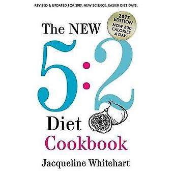 The New 5 - 2 Diet Cookbook - 2017 Edition Now 800 Calories A Day by Ja