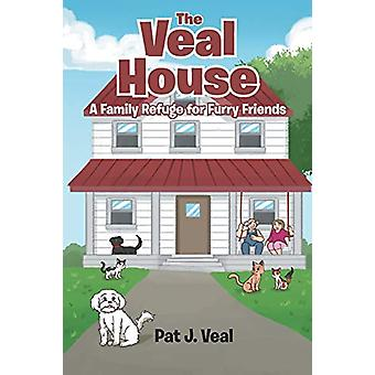 The Veal House - A Family Refuge for Furry Friends by Pat J Veal - 978