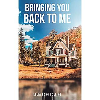 Bringing You Back to Me by Lelia Long Collins - 9781645590422 Book
