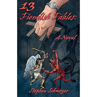 13 Fiendish Fables by Stephen Schmoyer