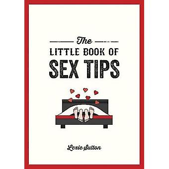 The Little Book of Sex Tips Tantalizing Tips Tricks and Ideas to Spice Up Your Sex Life