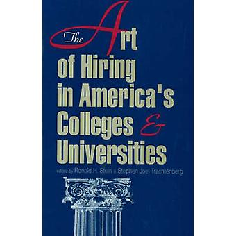 The Art of Hiring in Americas Colleges and Universities Frontiers of Education by Edited by Ronald H Stein