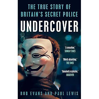 Undercover The True Story of Britains Secret Police door Lewis & PaulEvans & Rob