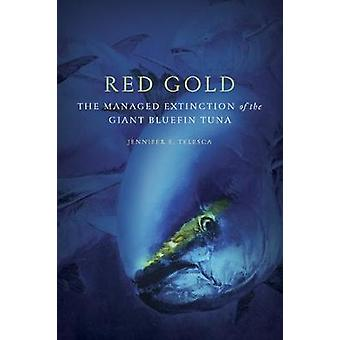 Red Gold The Managed Extinction of the Giant Bluefin Tuna