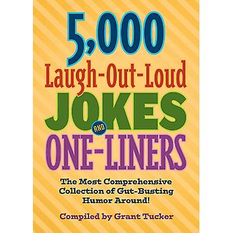 5000 LaughOutLoud Jokes and OneLiners  The Most Comprehensive Collection of GutBusting Humor Around by Compiled by Grant Tucker