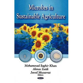 Microbes in Sustainable Agriculture by Mohammad Saghir Kahn & Almas Zaidi & Javed Musarrat