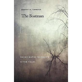 Der Schiffer - Thoreau Fluss Jahre durch Robert M Thorson-