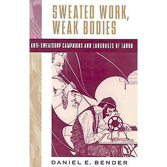 Sweated Work - Weak Bodies - Anti-Sweatshop Campaigns and Languages of