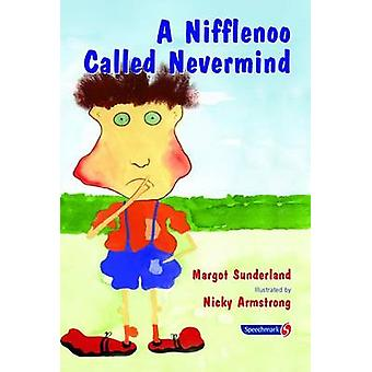 A Nifflenoo Called Nevermind - A Story for Children Who Bottle Up Thei