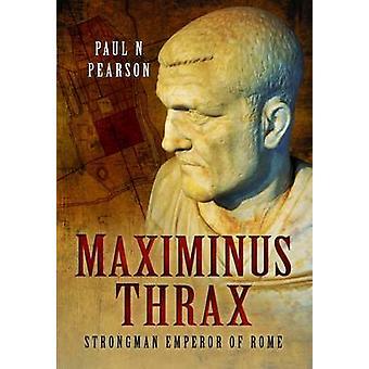 Maximinus Thrax - tavallinen sotamies Paul N. pe Rooman keisari