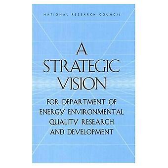 Strategisk visjon for Department of Energy miljøkvalitet forskning og utvikling (kompass serien)