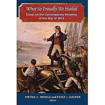 What So Proudly We Hailed:� Essays on the Contemporary� Meaning of the War of 1812
