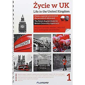 Leben in Großbritannien/Zycie w UK: The Polnisch-Englisch-Guide für britische Staatsbürgerschaft Bewerber/Polsko-Angielski...