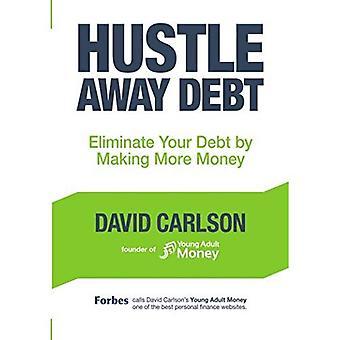 Hustle Away Debt: Eliminate� Your Debt by Making More Money