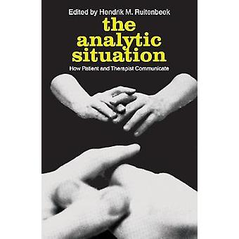The Analytic Situation  How Patient and Therapist Communicate by Ruitenbeek & Hendrik M.