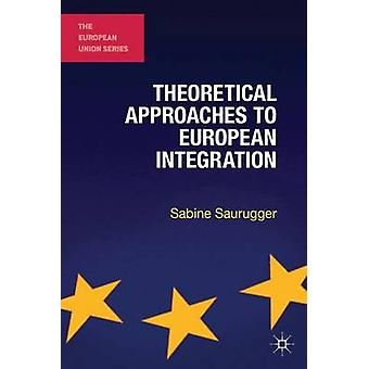 Theoretical Approaches to European Integration by Saurugger & Sabine