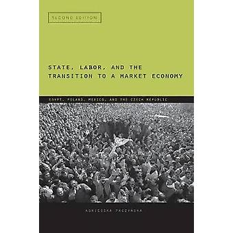 State Labor and the Transition to a Market Economy Egypt Poland Mexico and the Czech Republic by Paczyska & Agnieszka