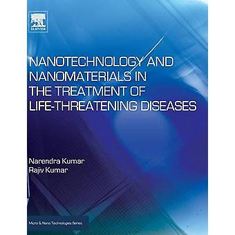 Nanotechnology and Nanomaterials in the Treatment of LifeThreatening Diseases by Kumar & Narenda