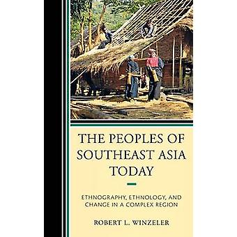 Peoples of Southeast Asia Today Ethnography Ethnology and Change in a Complex Region by Winzeler & Robert L.