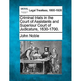 Criminal trials in the Court of Assistants and Superiour Court of Judicature 16301700. by Noble & John