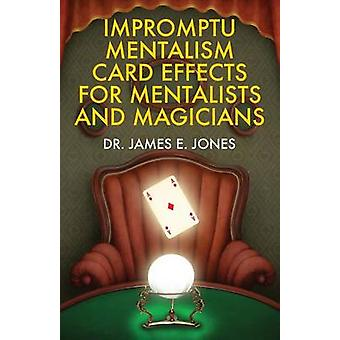 Impromptu Mentalism Card Effects for Mentalists and Magicians by Jones & James E.