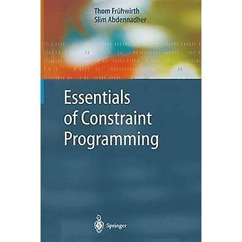 Essentials of Constraint Programming by Thom Fr hwirth & Slim Abdennadher