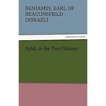 Sybil or the Two Nations by Disraeli & Benjamin Earl of Beaconsfield