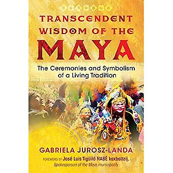 Transcendent Wisdom of the Maya: The Ceremonies and Symbolism of a Living Tradition