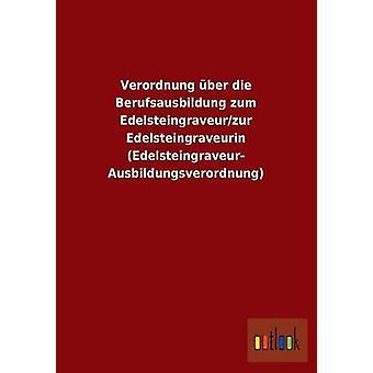 Verordnung ber die Berufsausbildung zum Edelsteingraveurzur Edelsteingraveurin EdelsteingraveurAusbildungsverordnung by ohne Autor