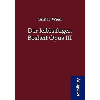 Der leibhaftigen Bosheit Opus III by Wied & Gustav