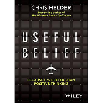 Useful Belief - Because it's Better Than Positive Thinking by Chris He