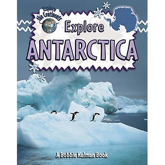 Explore Antarctica by Bobbie Kalman - Rebecca Sjonger - 9780778730859