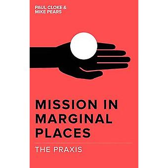 Mission in Marginal Places - The Praxis by Michael Pears - Paul Cloke