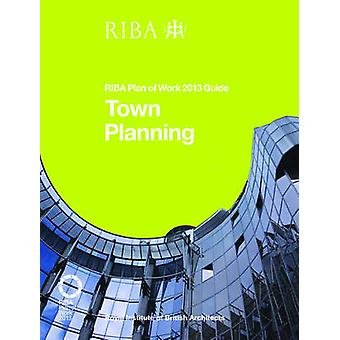 Town Planning - RIBA Plan of Work 2013 Guide by Ruth Reed - 9781859465