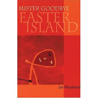 Mister Goodbye Easter Island by Jon Woodward - 9781882295425 Book