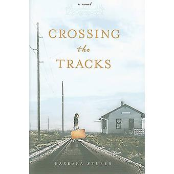 Crossing the Tracks by Barbara Stuber - 9781416997030 Book